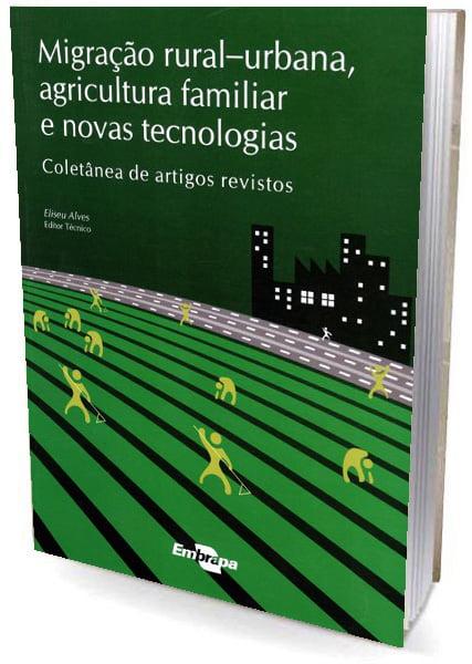 Livro - Migração Rural-Urbana, Agricultura Familiar e Novas Tecnologias