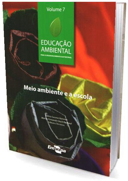 Livro Educação Ambiental - Vol.7 Meio Ambiente e a Escola