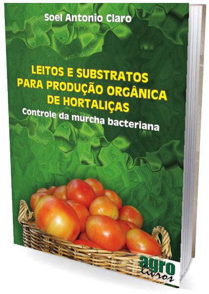 Livro - Leitos e Substratos para Produção de Hortaliças: Controle da murcha bacteriana