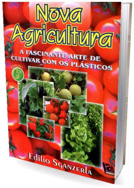 Livro Nova Agricultura - A Fascinante Arte de Cultivar com os Plásticos