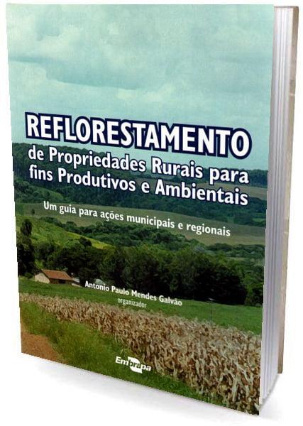 Livro Reflorestamento de Propriedades Rurais para fins Produtivos e Ambientais