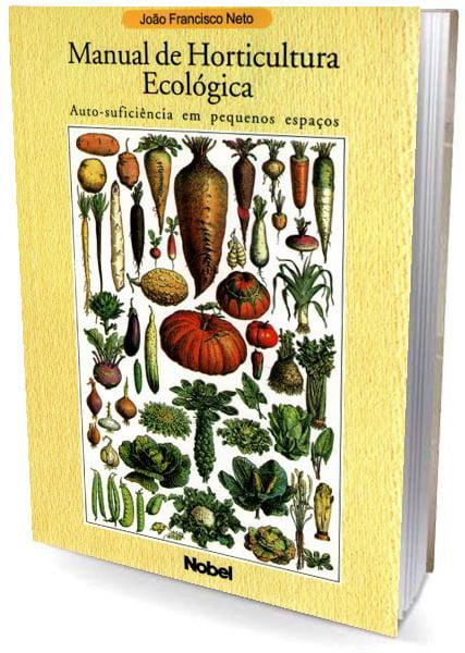 Livro Manual de Horticultura Ecológica - Auto-suficiência em Pequenos Espaços
