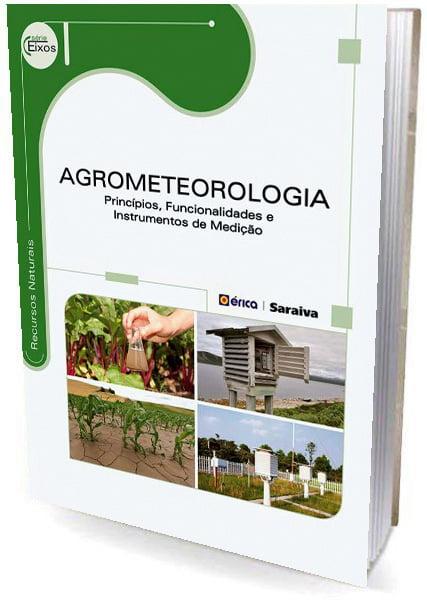 Livro - Agrometeorologia - Princípios, Funcionalidades e Instrumentos de Medição - Série Eixos