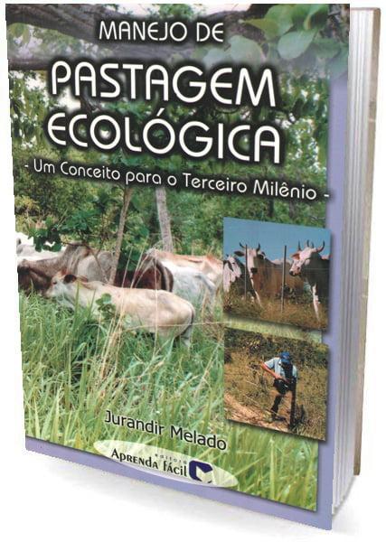 Livro - Manejo de Pastagem Ecológica - Um conceito para o Terceiro Milênio