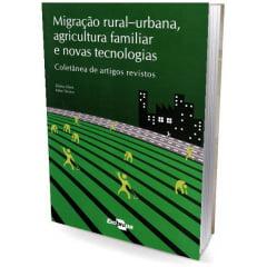 Livros - Migração Rural-Urbana, Agricultura Familiar e Novas Tecnologias