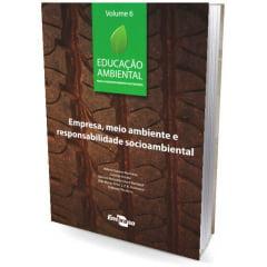 Livro - Educação Ambiental - Vol.6 Empresa. meio ambiente e responsabilidade socio