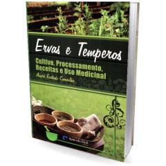Livro - Ervas e Temperos - Cultivo, Processamento, Receitas e Uso Medicinal