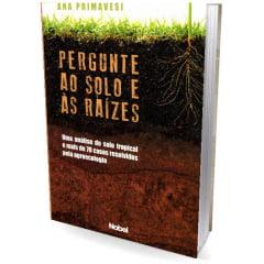 Livro - Pergunte ao Solo e às Raízes - Uma Análise do Solo Tropical