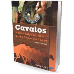 Livro - Cavalos - Como Corrigir Aprumos, Ferrar e Cuidar dos Cascos
