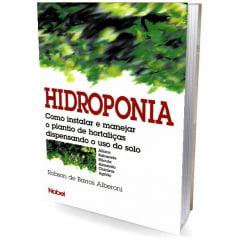 Livro - Hidroponia - Como Instalar e Manejar o Plantio de Hortaliças Dispensando o Uso do Solo