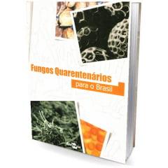 Livro - Fungos Quarentenários para o Brasil