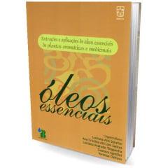 Livro - Óleos Essenciais - Extrações e Aplicações de Óleos Essenciais de Plantas Aromáticas e Medicinais