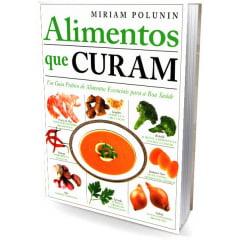 Livro - Alimentos que Curam - Um Guia Prático de Alimentos
