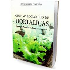 Livro Cultivo Ecológico de Hortaliças - Como Cultivar Hortaliças sem Veneno