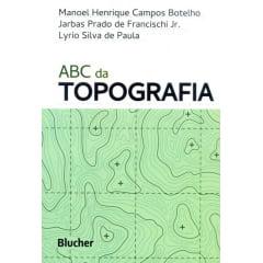 ABC da Topografia - Para Tecnólogos, Arquitetos e Engenheiros