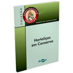 Livro - Agroindústria Familiar -  Hortaliças em Conserva
