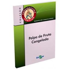 Livro Polpa de Fruta Congelada, Agroindústria Familiar