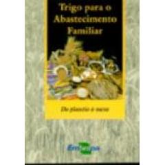 Trigo para o Abastecimento Familiar - Do plantio à mesa